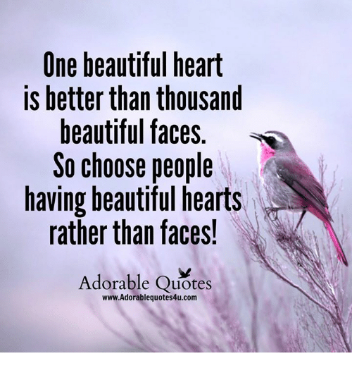 Quotes On Beautiful Face And Heart: One Beautiful Heart Is Better Than Thousand Beautiful