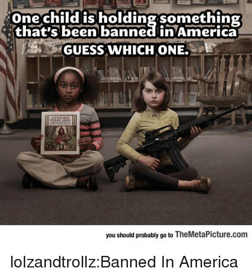 America, Tumblr, and Blog: One child is holding something  that's been banned in America  GUESS WHICH ONE.  you should probably go to TheMetaPicture.com lolzandtrollz:Banned In America