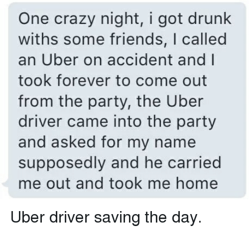 ba70541de21 One Crazy Night I Got Drunk Withs Some Friends Called an Uber on ...