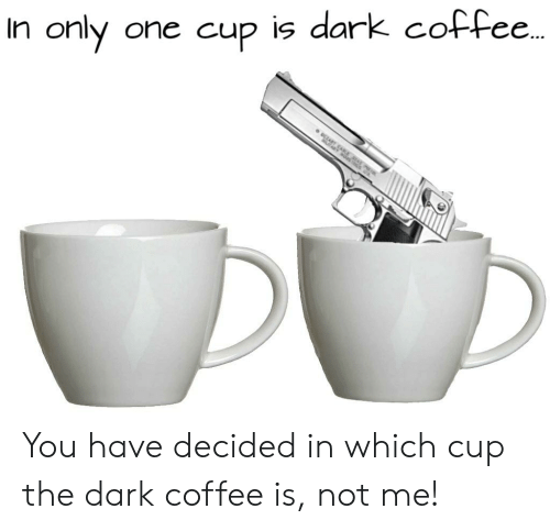 One Cup Is Dark Coffe in Only ZART CAAT You Have Decided in Which ... #darkCoffee