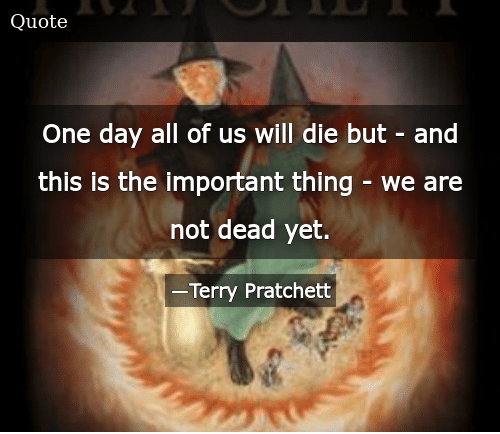 One Day All of Us Will Die but - And This Is the Important Thing