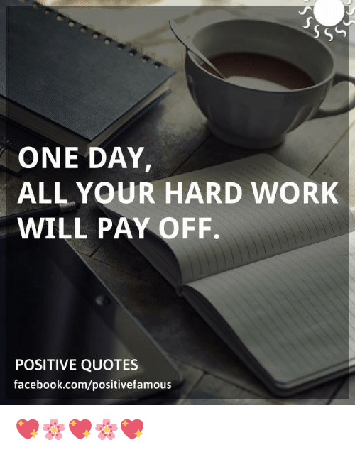 One Day All Your Hard Work Will Pay Off Positive Quotes
