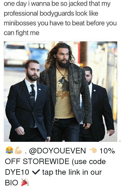 Gym, Link, and Fight: one day i wanna be so jacked that my  professional bodyguards look like  minibosses you have to beat before you  can fight me 😂💪🏼 . @DOYOUEVEN 👈🏼 10% OFF STOREWIDE (use code DYE10 ✔️ tap the link in our BIO 🎉