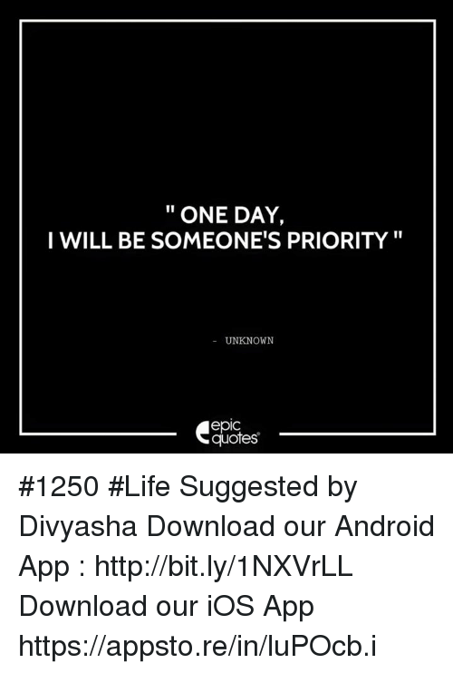 one day i will be someone s priority unknown epic quotes