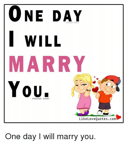 Quotes.com | One Day I Will Marry You Like Love Quotes Com One Day I Will Marry