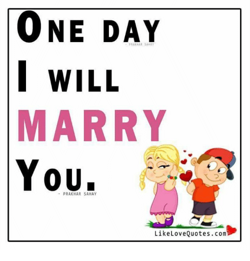 ONE DAY I WILL MARRY YOU Like Love Quotes Com | Meme on ME.ME