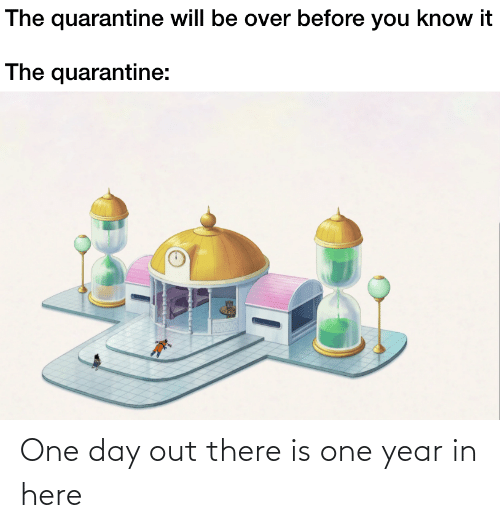 Funny, One, and One Day: One day out there is one year in here