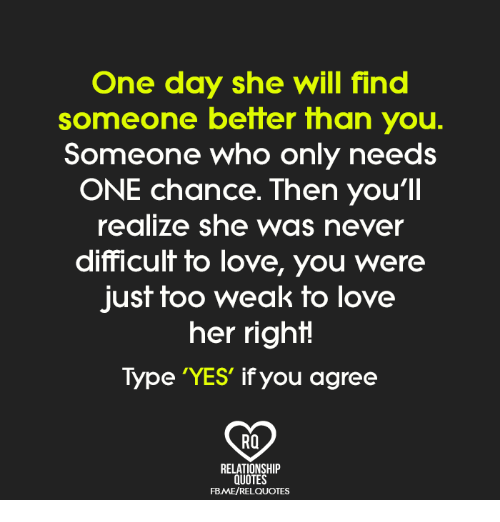 One Day She Will Find Someone Better Than You Someone Who Only Needs