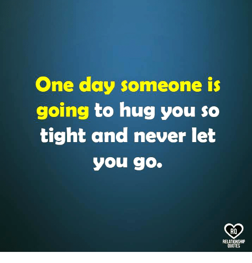 Memes, Never, and 🤖: One day someone is  going to hug you so  tight and never let  you go.  RO  RELATIONSHIP  OUOTES
