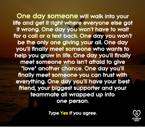 One Day Someone Will Walk Into Your Life and Get It Right ...