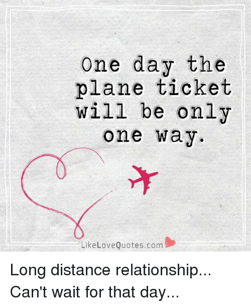 One Day The Plane Ticket Will Be Only One Way Like Love Quotescom