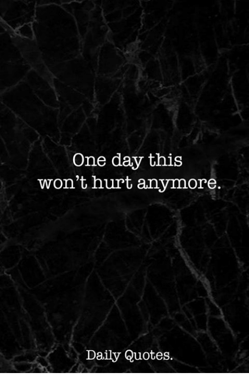 one day this won t hurt anymore daily quotes quotes meon me