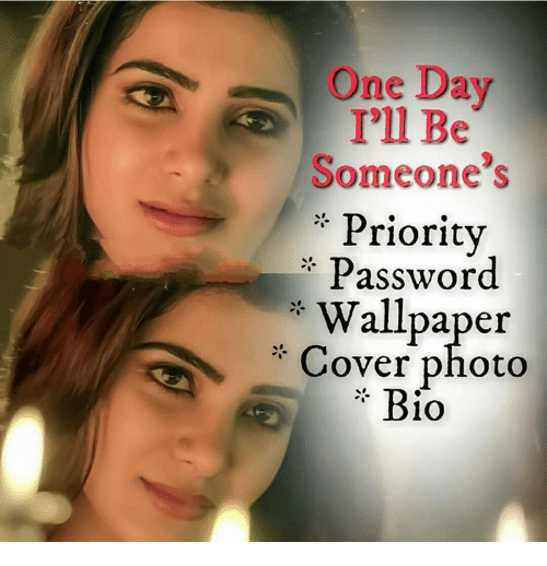 Memes, Wallpaper, and 🤖: One Day  T'll Be  Someone's  :-Priority  Password  Wallpaper  *Cover photo  * Bio