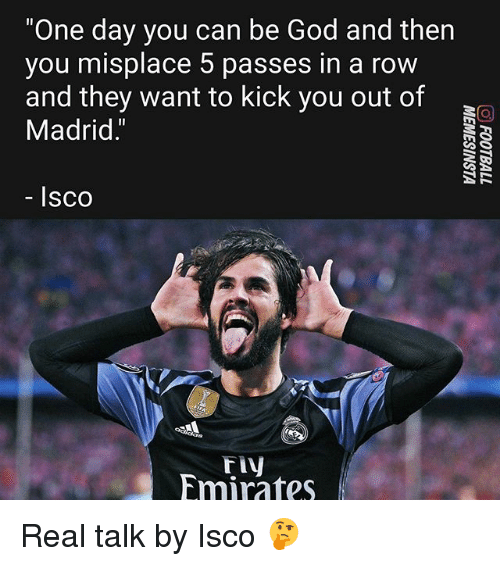 """God, Memes, and Emirates: """"One day you can be God and then  you misplace 5 passes in a row  and they want to kick you out of  Madrid.""""  lsco  riv  Emirates Real talk by Isco 🤔"""
