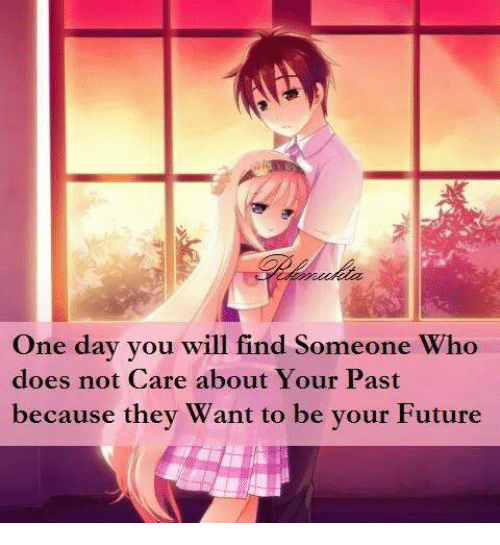 Future, Memes, and 🤖: One day you will find Someone Who  does not Care about Your Past  because thev Want to be vour Future