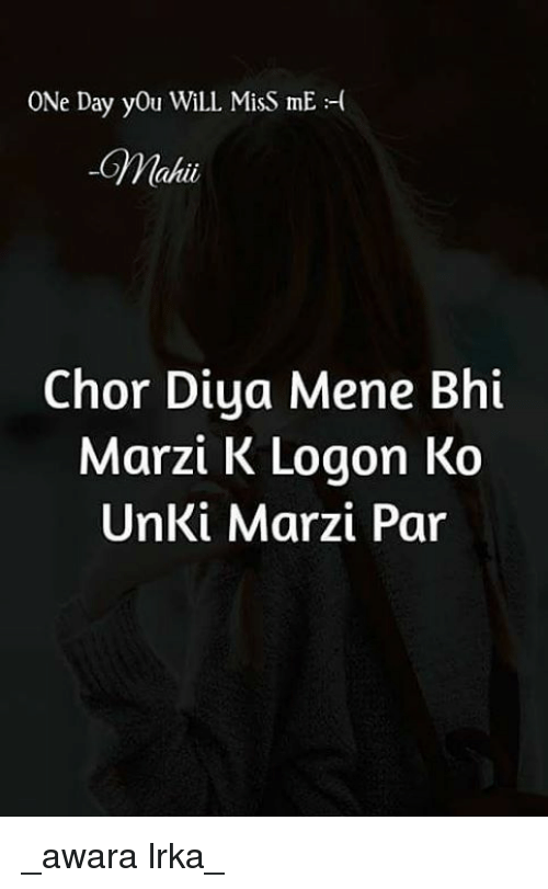 One Day You Will Miss Me Chor Diya Mene Bhi Marzi K Logon Ko Unki