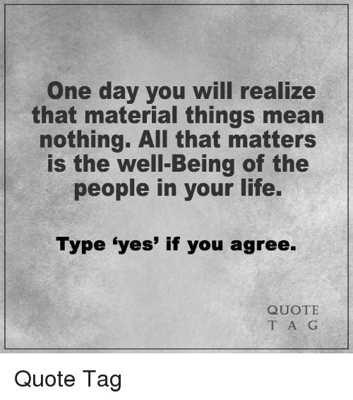 One Day You Will Realize That Material Things Mean Nothing All That