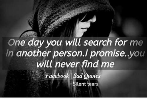 One Day You Will Search For Me In Another Person I Promise