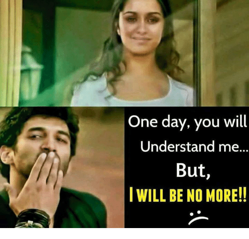 One Day You Will Understand Me But I Will Be No More Meme On Meme