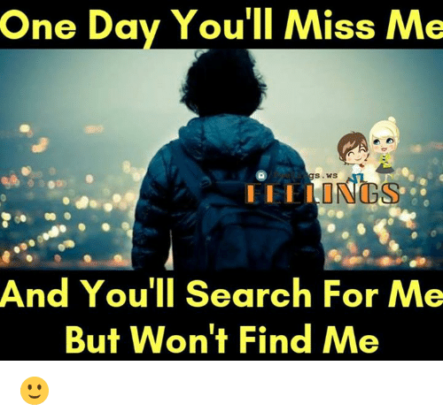 One Day Youll Miss Me S Ws And Youll Search For Me But Wont Find