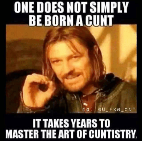 one does not simply be born a cunt u fk 21742505 ✅ 25 best memes about one does not simply meme generator one