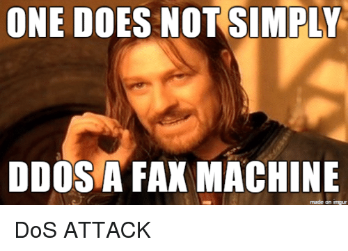 one does not simply ddos a fax machine made on 21583744 one does not simply ddos a fax machine made on imgur imgur meme on