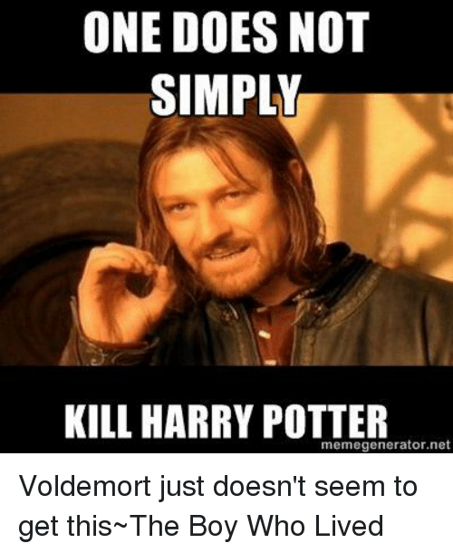 Memes And Potter ONE DOES NOT SIMPLY KILL HARRY POTTER Memegenerator