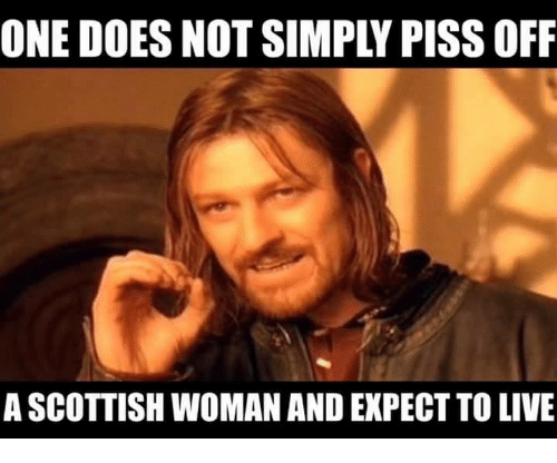 one does not simply pissoff a scottish woman and expect 6726519 one does not simply pissoff a scottish woman and expect to live