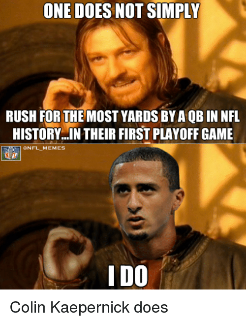 Colin Kaepernick, Memes, and Nfl: ONE DOES NOT SIMPLY  RUSH FOR THE MOST YARDS BYAQBIN NFL  HISTORY IN THEIR FIRST PLAYOFF GAME  ONFL MEMES  IDO Colin Kaepernick does