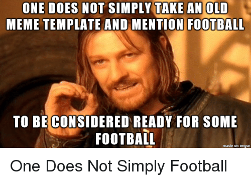 One Does Not Simply Take An Old Meme Template And Mention Football