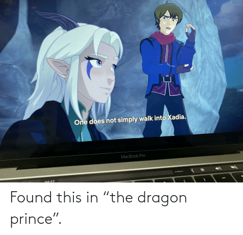 """MacBook Pro, Prince, and Lord of the Rings: One does not simply walk into Xadia.  MacBook Pro  04:27 Found this in """"the dragon prince""""."""