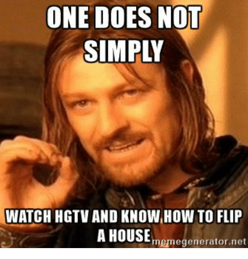 25 best memes about hgtv hgtv memes for What does it mean to flip a house