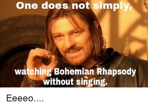 One Does Not Simply Watching Bohemian Rhapsody Without