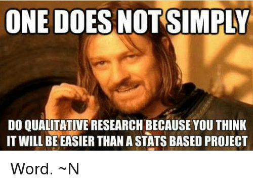 one does notsimply do qualitative research because you think it 24249370 ✅ 25 best memes about qualitative research qualitative