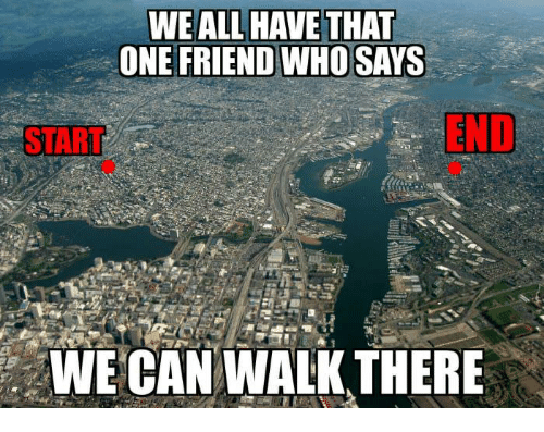 Memes, 🤖, and Who: ONE FRIEND WHO SAYS  END  . WE CAN WALK THERE