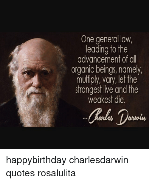 Memes, 🤖, and Multiply: One general law,  leading to the  advancement of all  organic beings, namely,  multiply, vary, let the  strongest ive and the  weakest die. happybirthday charlesdarwin quotes rosalulita