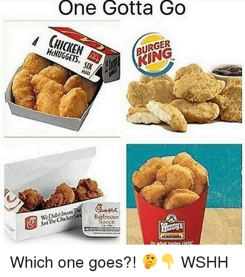 Burger King, Memes, and Wshh: One Gotta Go  LHICKEN  McNUGGETS, SIX  BURGER  KING  Barbccue  Sauce Which one goes?! 🤔👇 WSHH