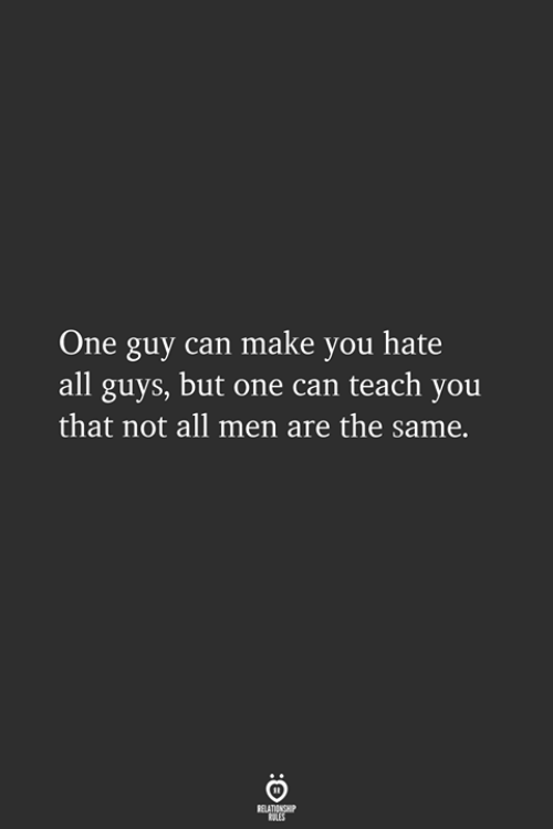 Can, One, and All: One guy can make you hate  all guys, but one can teach you  that not all men are the same.