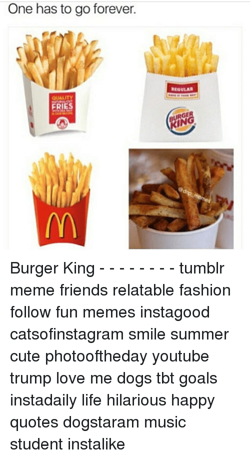 One Has To Go Forever Fries Regular Urge Burger King
