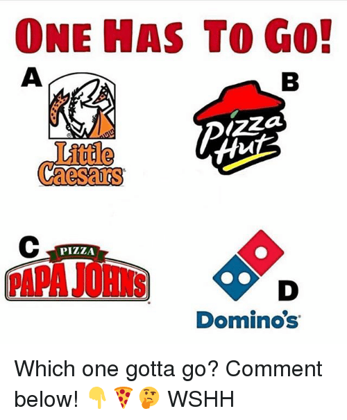 Memes, Pizza, and Wshh: ONE HAS TO GO!  Little  PIZZA  Dominos Which one gotta go? Comment below! 👇🍕🤔 WSHH