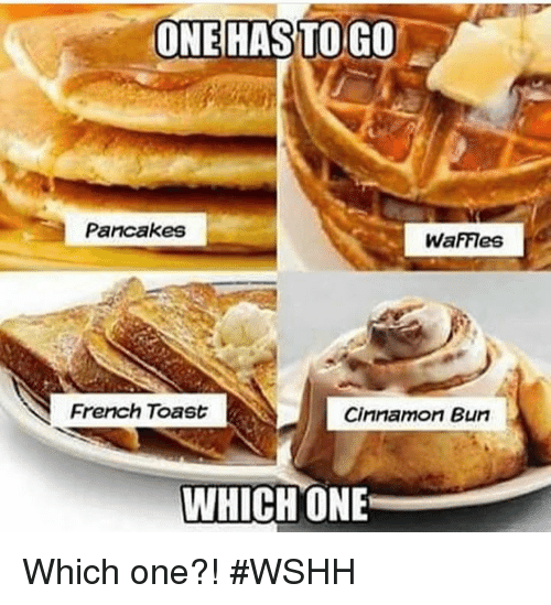 One Hass To Go Pancakes Waffies French Toast Cinnamon Bun Which