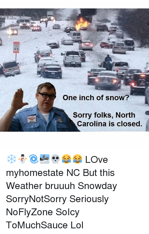 Memes, North Carolina, and Snow: One inch of snow?  Sorry folks, North  Carolina is closed. ❄⛄🌀🌁💀😂😂 LOve myhomestate NC But this Weather bruuuh Snowday SorryNotSorry Seriously NoFlyZone SoIcy ToMuchSauce Lol