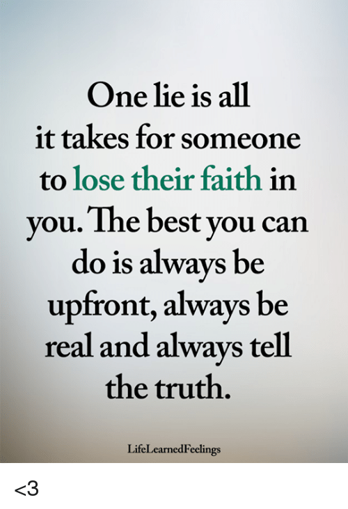 Memes, Best, and Faith: One lie is all  it takes for someone  to lose their faith in  vou. The best vou can  do is always be  upfront, always be  real and always tell  the truth.  LifeLearnedFeclings <3