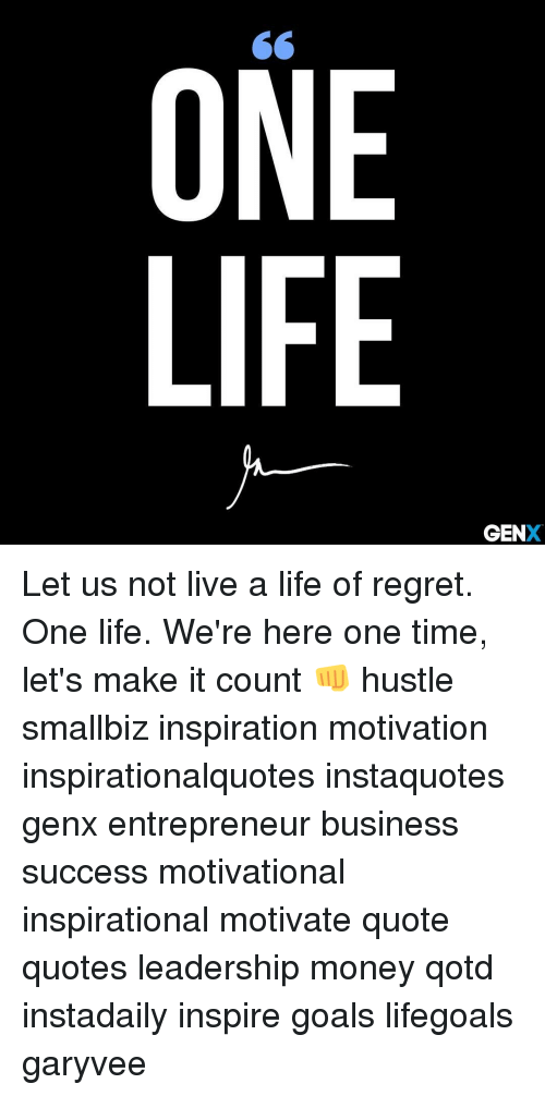 One Life Gen Let Us Not Live A Life Of Regret One Life Were Here