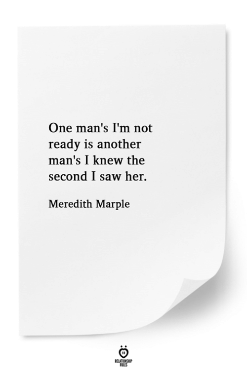 Saw, Another, and Her: One man's I'm not  ready is another  man's I knew the  second I saw her.  Meredith Marple