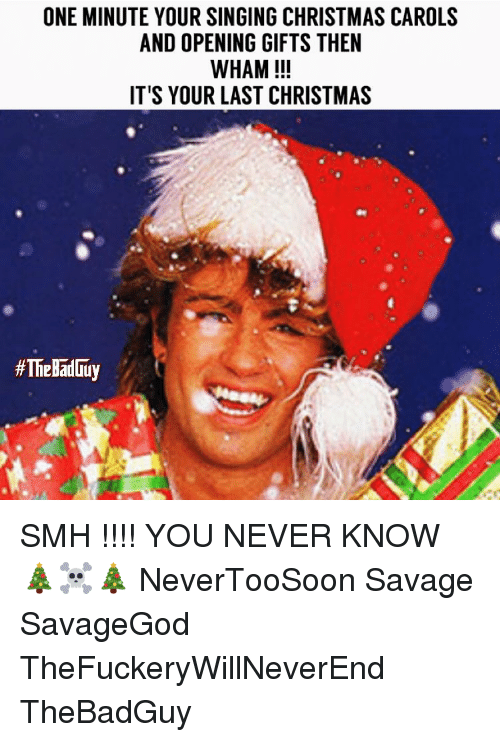memes singing and smh one minute your singing christmas carols and opening gifts - Wham Christmas