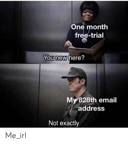 Email, Free, and Irl: One month  free-trial  You new here?  My 828th email  address  Not exactly Me_irl