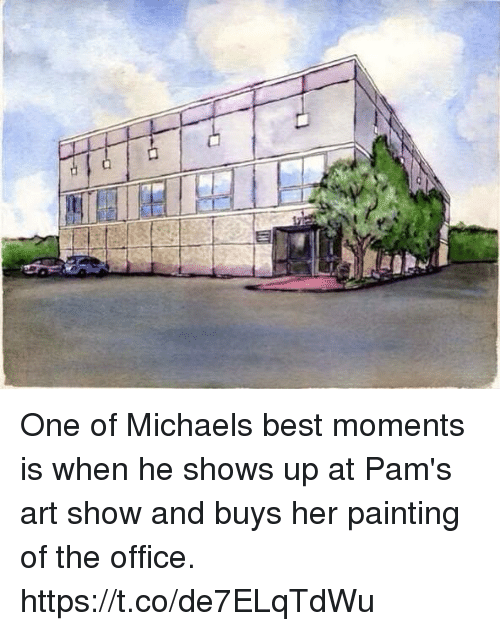Memes, The Office, and Best: One of Michaels best moments is when he shows up at Pam's art show and buys her painting of the office. https://t.co/de7ELqTdWu