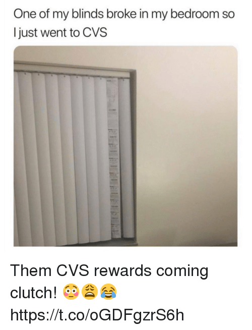 Cvs, Clutch, and One: One of my blinds broke in my bedroom so  I just went to CVS Them CVS rewards coming clutch! 😳😩😂 https://t.co/oGDFgzrS6h