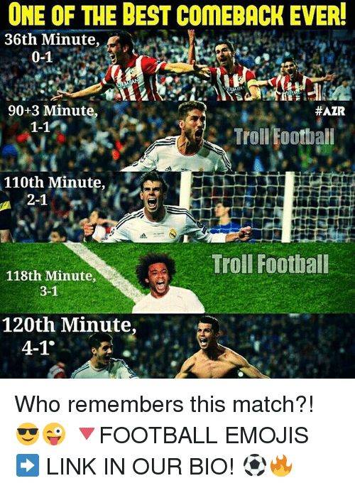 Memes, 🤖, and Links: ONE OF THE BEST COMEBACK EVER!  36th Minute  0-1  90+3 Minute.  HAZR  1-1  Troll Football  110th Minute  2-1  Troll Football  118th Minute,  3-1  120th Minute,  4-1 Who remembers this match?! 😎😜 🔻FOOTBALL EMOJIS ➡️ LINK IN OUR BIO! ⚽️🔥
